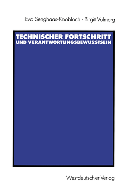Technischer Fortschritt und Verantwortungsbewußtsein von Senghaas-Knobloch,  Eva, Volmerg,  Birgit