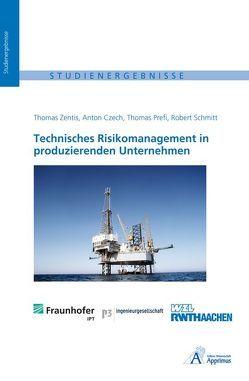 Technisches Risikomanagement in produzierenden Unternehmen von Czech,  Anton, Prefi,  Thomas, Schmitt,  Robert, Zentis,  Thomas