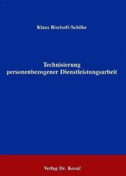 Technisierung personenbezogener Dienstleistungsarbeit von Bischoff-Schilke,  Klaus