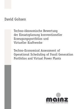 Techno-ökonomische Bewertung der Einsatzplanung konventioneller Erzeugungsportfolios und Virtueller Kraftwerke von Gohsen,  David