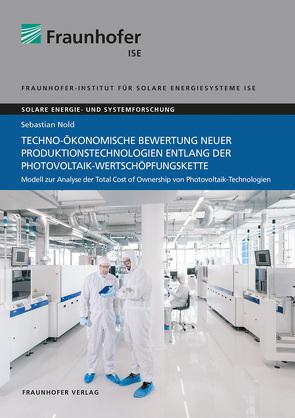 Techno-ökonomische Bewertung neuer Produktionstechnologien entlang der Photovoltaik-Wertschöpfungskette. von Nold,  Sebastian