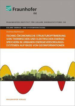 Techno-ökonomische Strukturoptimierung von thermischen und elektrischen Energiespeichern in urbanen Energieversorgungssystemen auf Basis von Geoinformationen. von Bachmaier,  Andreas