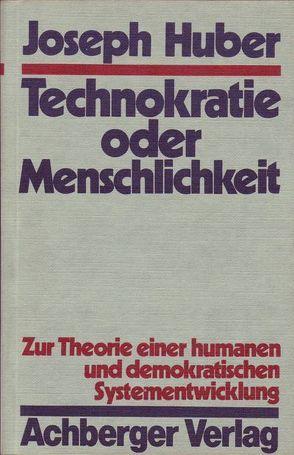 Technokratie oder Menschlichkeit von HUBER,  Joseph