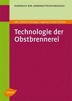 Technologie der Obstbrennerei von Albrecht,  Werner, Dürr,  Peter, Gössinger,  Manfred, Hagmann,  Klaus, Pulver,  Daniel, Scholten,  Gerd