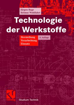 Technologie der Werkstoffe von Ruge,  Jürgen, Wohlfahrt,  Helmut