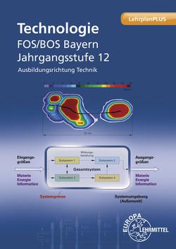Technologie FOS/BOS Bayern von Hensel,  Thomas, Koch,  Matthias, Langgartner,  Stefan, Schittenhelm,  Michael, Sickenberger,  Erich, Werner,  Heinz, Werner,  Thomas