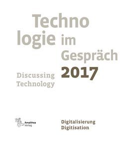 Technologie im Gespräch 2017. Discussing Technology 2017