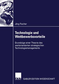 Technologie und Wettbewerbsvorteile von Fischer,  Jörg