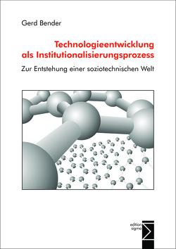 Technologieentwicklung als Institutionalisierungsprozess von Bender,  Gerd