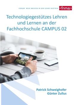 Technologiegestützes Lehren und Lernen an der Fachhochschule CAMPUS 02 von in der Lehre Austria,  Forum Neue Medien, Schweighofer,  Patrick, Zullus,  Günter