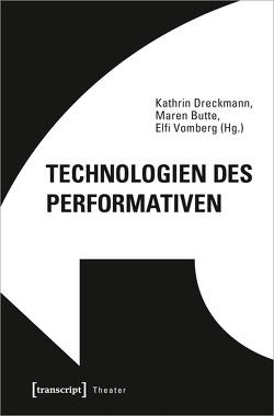 Technologien des Performativen von Butte,  Maren, Dreckmann,  Kathrin, Vomberg,  Elfi