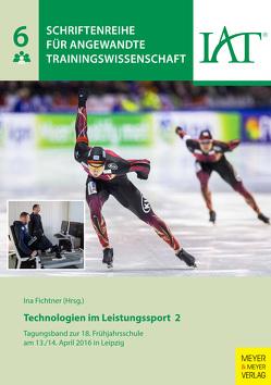 Technologien im Leistungssport 2 von Fichtner,  Ina, Trainingswissenschaft,  Institut für Angewandte