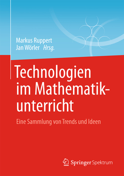 Technologien im Mathematikunterricht von Ruppert,  Markus, Wörler,  Jan
