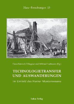 Technologietransfer und Auswanderungen im Umfeld des Harzer Montanwesens von Hillegeist,  Hans H, Liessmann,  Wilfried