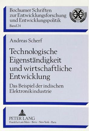 Technologische Eigenständigkeit und wirtschaftliche Entwicklung von Scherf,  Andreas