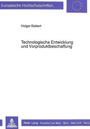 Technologische Entwicklung und Vorproduktbeschaffung von Siebert,  Holger