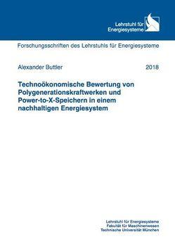 Technoökonomische Bewertung von Polygenerationskraftwerken und Power-to-X-Speichern in einem nachhaltigen Energiesystem von Buttler,  Alexander