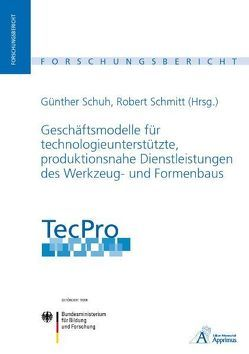 TecPro – Geschäftsmodelle für technologieunterstützte, produktionsnahe Dienstleistungen des Werkzeug- und Formenbaus von Schmitt,  Robert H, Schuh,  Günther