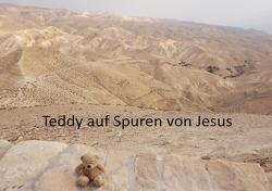 Teddy in … / Teddy auf Spuren von Jesus von Merkelbach,  Helga und Teddy