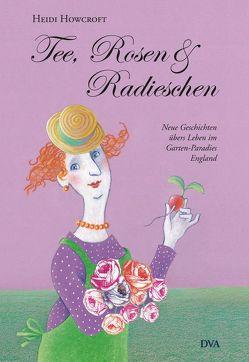 Tee, Rosen & Radieschen von Howcroft,  Heidi