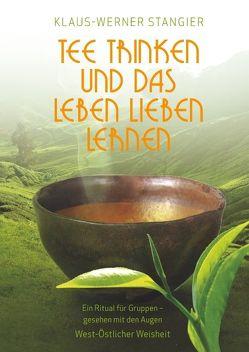 Tee trinken und das Leben lieben lernen von Stangier,  Klaus-Werner