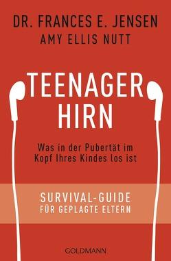 Teenager-Hirn von Jensen,  Frances E., Nutt,  Amy Ellis, Tschöpe,  Annika