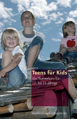 Teens für Kids von Böhnke,  Petra, Dlubatz,  Petra, Döring,  Roswitha, Fandre,  Renata, Koch,  Thomas, Merkel,  Simone, Pöhle,  Kai-Oliver, Reinicke,  Sabine