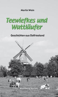 Teewiefkes und Wattläufer – Geschichten und Anekdoten aus Ostfriesland von Wein,  Martin