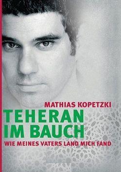 Teheran im Bauch von Kopetzki,  Mathias