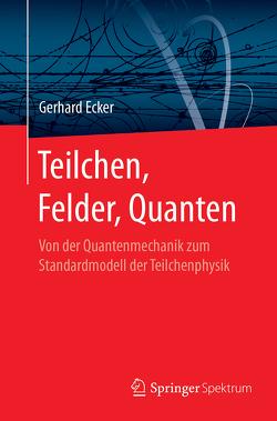 Teilchen, Felder, Quanten von Ecker,  Gerhard
