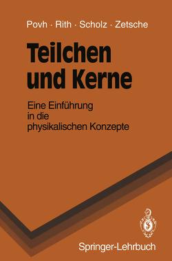 Teilchen und Kerne von Povh,  Bogdan, Rith,  Klaus, Scholz,  Christoph, Zetsche,  Frank