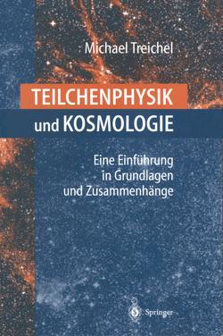 Teilchenphysik und Kosmologie von Steinberger,  J., Treichel,  Michael