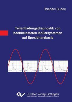 Teilentladungsdiagnostik von hochbelasteten Isoliersystemen auf Epoxidharzbasis von Budde,  Michael