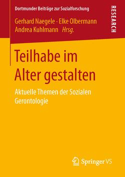 Teilhabe im Alter gestalten von Kuhlmann,  Andrea, Naegele,  Gerhard, Olbermann,  Elke