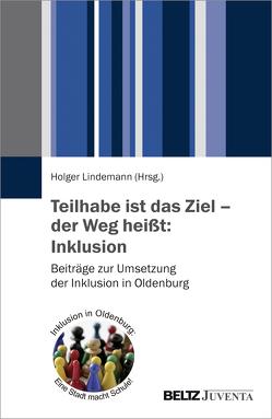 Teilhabe ist das Ziel – der Weg heißt: Inklusion von Lindemann,  Holger