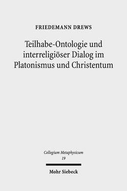 Teilhabe-Ontologie und interreligiöser Dialog im Platonismus und Christentum von Drews,  Friedemann