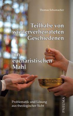 Teilhabe von wiederverheirateten Geschiedenen am eucharistischen Mahl von Schumacher,  Thomas