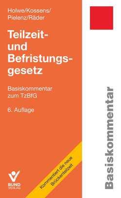 Teilzeit- und Befristungsgesetz von Holwe,  Joachim, Kossens,  Michael, Pielenz,  Cornelia, Räder,  Evelyn