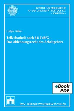 Teilzeitarbeit nach §8 TzBfG – Das Ablehnungsrecht des Arbeitgebers von Lüders,  Holger