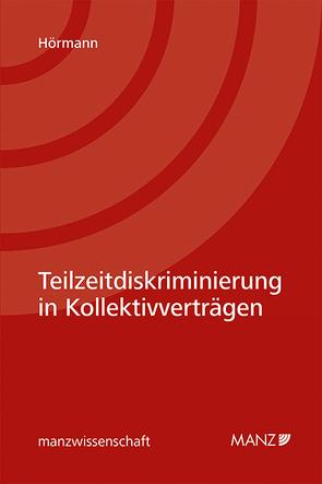 Teilzeitdiskriminierung in Kollektivverträgen von Hörmann,  Florian