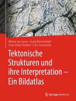 Tektonische Strukturen und ihre Interpretation – Ein Bildatlas von Gosen,  Werner, Kleinschmidt,  Georg, Tessensohn,  Franz