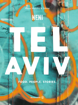 Tel Aviv by Neni. Food. People. Stories. von Molcho,  Haya, Molcho,  Nuriel