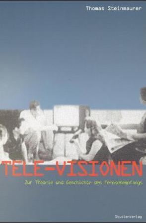 Tele-Visionen von Steinmaurer,  Thomas