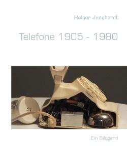 Telefone 1905 – 1980 von Junghardt,  Holger