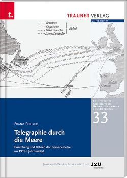 Telegraphie durch die Meere, Schriftenreihe Geschichte der Naturwissenschaften und der Technik, Bd. 33 von Pichler,  Franz