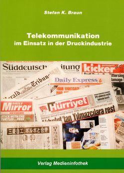 Telekommunikation im Einsatz in der Druckindustrie von Braun,  Stefan K.