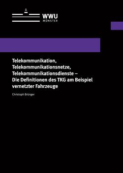 Telekommunikation, Telekommunikationsnetze, Telekommunikationsdienste – Die Definitionen des TKG am Beispiel vernetzter Fahrzeuge von Brünger,  Christoph