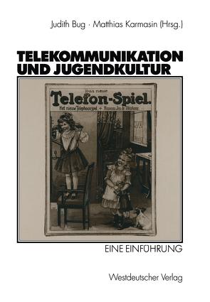 Telekommunikation und Jugendkultur von Bug,  Judith, Karmasin,  Matthias