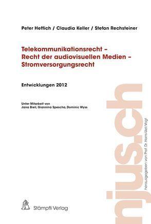 Telekommunikationsrech – Recht der audiovisuellen Medien – Stromversorgungrecht Entwicklungen 2012 von Hettich,  Peter, Keller,  Claudia, Rechsteiner,  Stefan