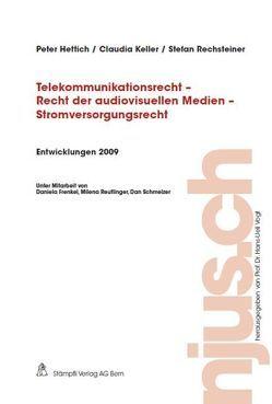 Telekommunikationsrecht – Recht der audiovisuellen Medien – Stromversorgungsrecht, Entwicklungen 2009 von Hettich,  Peter, Keller,  Claudia, Rechsteiner,  Stefan